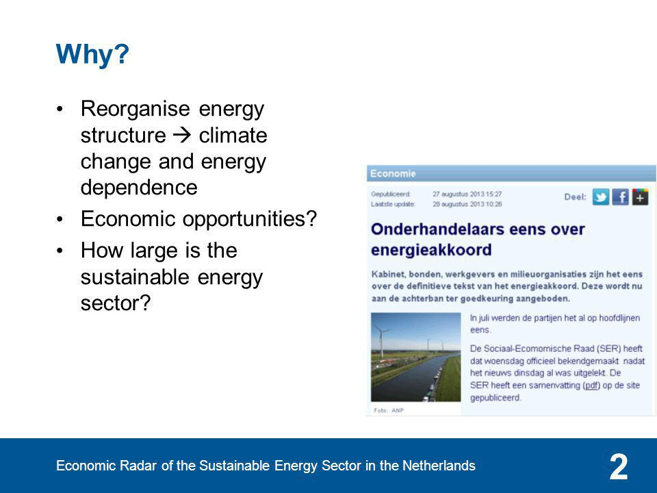 Economic Radar of the Sustainable Energy Sector in the Netherlands 2 Why? Reorganise energy structure  climate change and energy dependence Economic