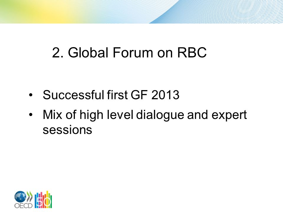 2. Global Forum on RBC Successful first GF 2013 Mix of high level dialogue and expert sessions