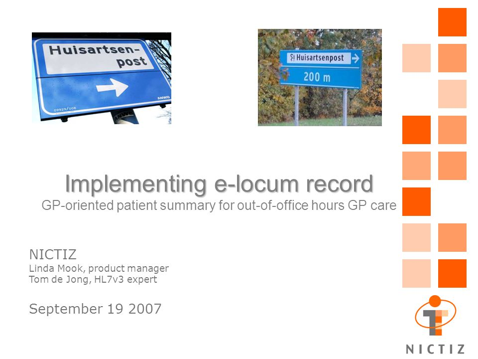 Implementing e-locum record Implementing e-locum record GP-oriented patient summary for out-of-office hours GP care NICTIZ Linda Mook, product manager Tom de Jong, HL7v3 expert September 19 2007