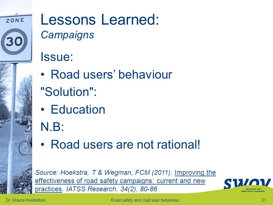 Lessons Learned: Campaigns Issue: Road users' behaviour Solution : Education N.B: Road users are not rational.