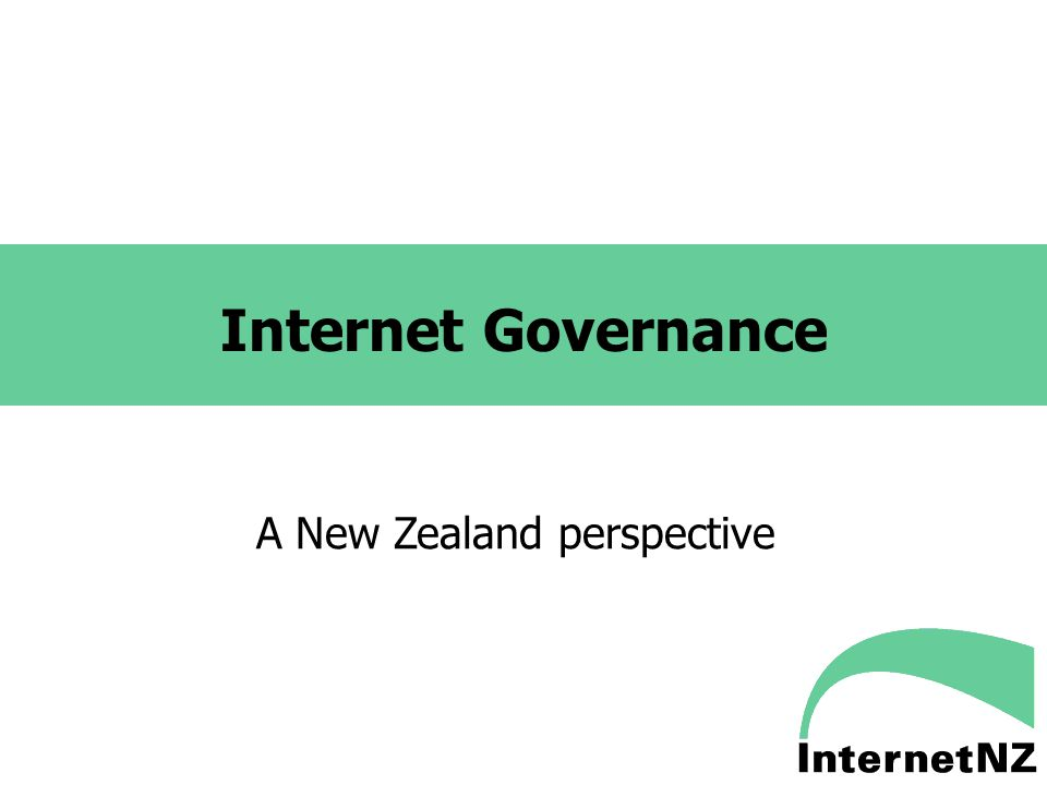 Internet Governance A New Zealand perspective