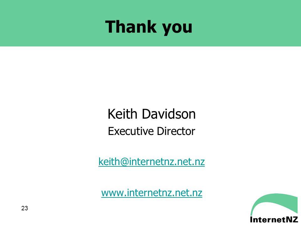 23 Thank you Keith Davidson Executive Director keith@internetnz.net.nz www.internetnz.net.nz