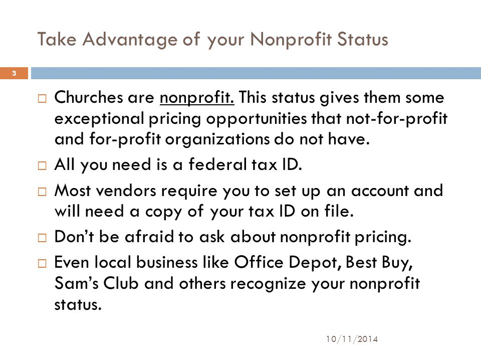 Take Advantage of your Nonprofit Status  Churches are nonprofit. This status gives them some exceptional pricing opportunities that not-for-profit an