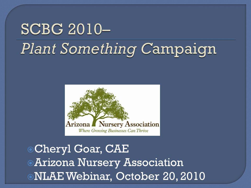  Cheryl Goar, CAE  Arizona Nursery Association  NLAE Webinar, October 20, 2010