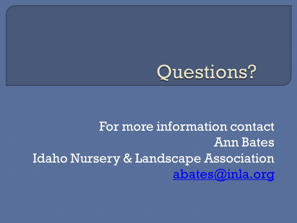 For more information contact Ann Bates Idaho Nursery & Landscape Association abates@inla.org