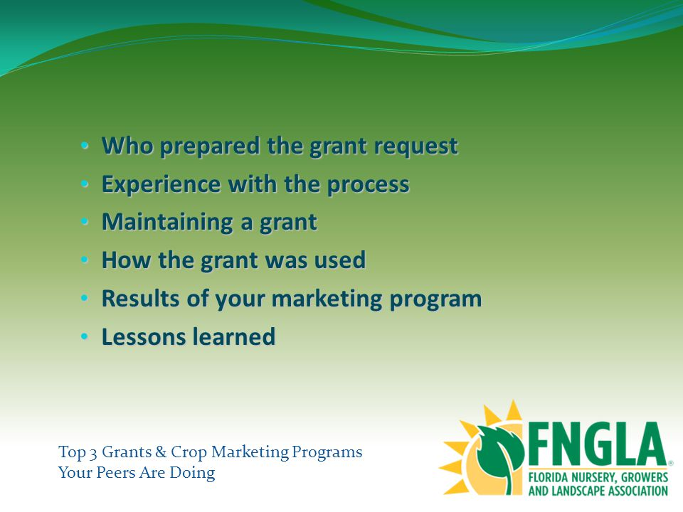 Top 3 Grants & Crop Marketing Programs Your Peers Are Doing Who prepared the grant request Who prepared the grant request Experience with the process