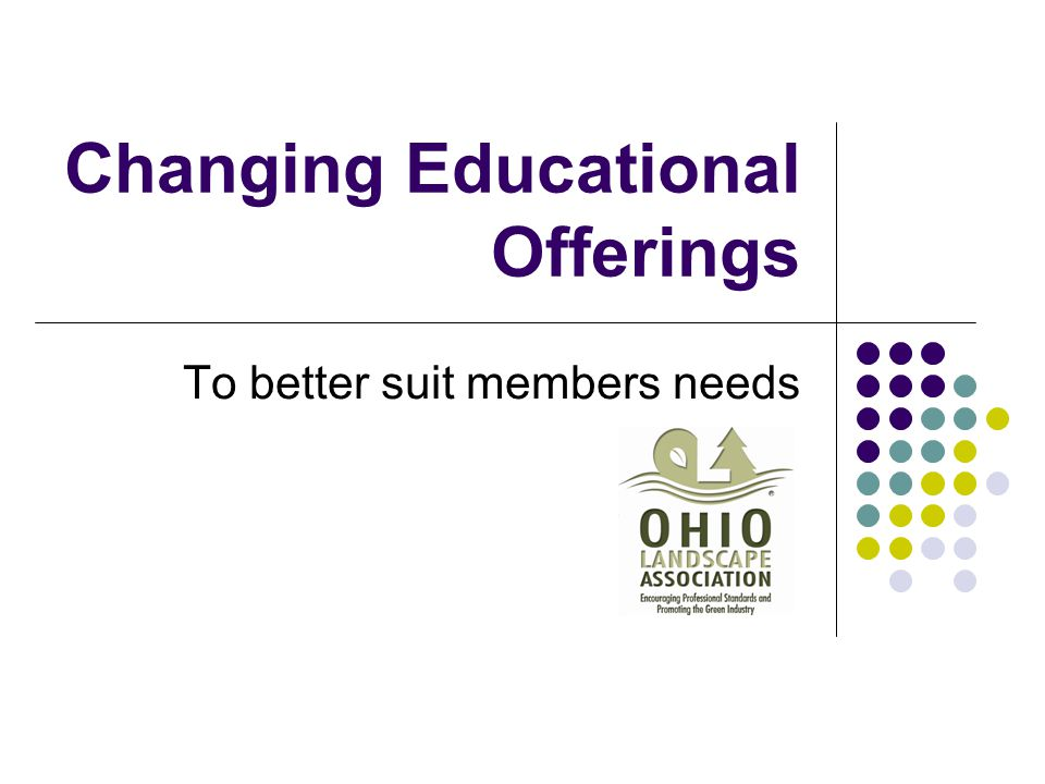 Changing Educational Offerings To better suit members needs
