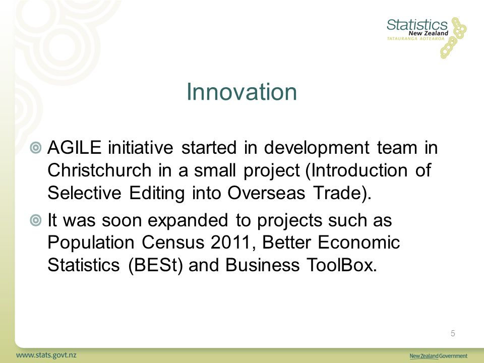 Innovation AGILE initiative started in development team in Christchurch in a small project (Introduction of Selective Editing into Overseas Trade).