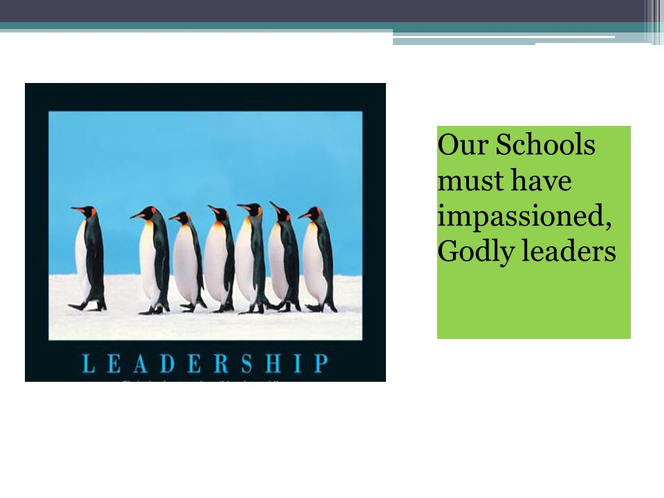 Our Schools must have impassioned, Godly leaders