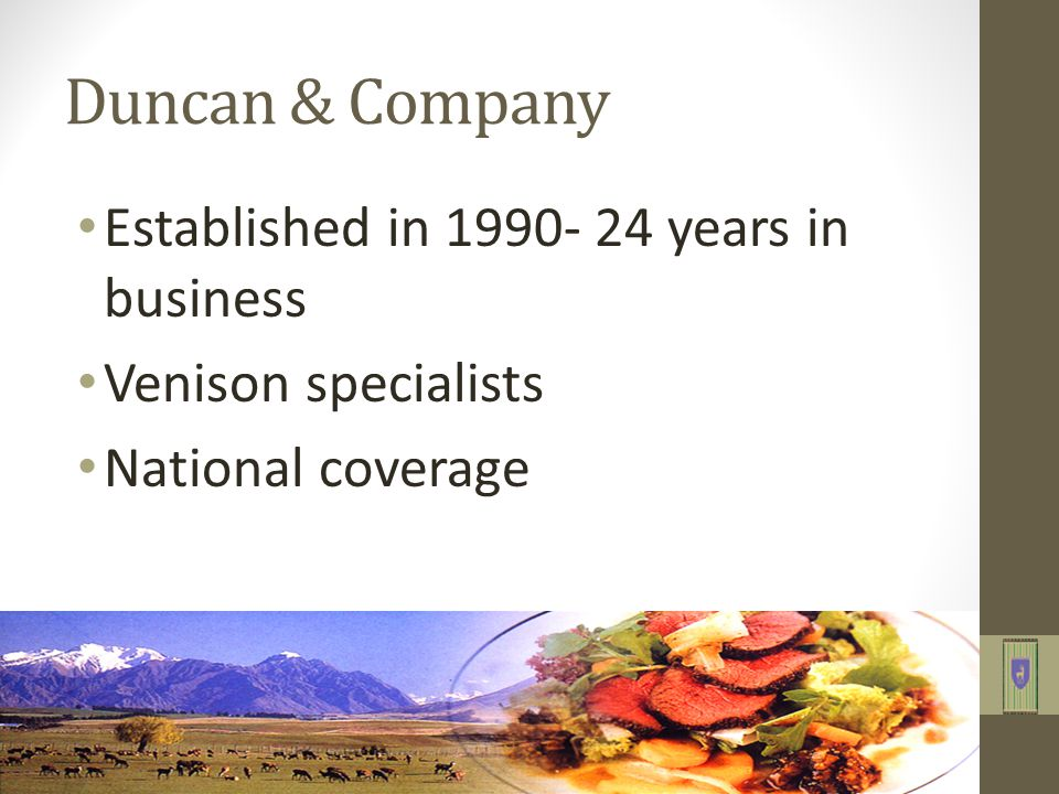 Duncan & Company Established in 1990- 24 years in business Venison specialists National coverage