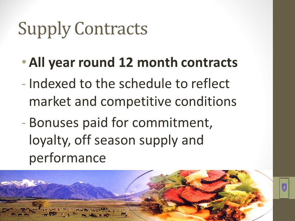 Supply Contracts All year round 12 month contracts -Indexed to the schedule to reflect market and competitive conditions -Bonuses paid for commitment, loyalty, off season supply and performance
