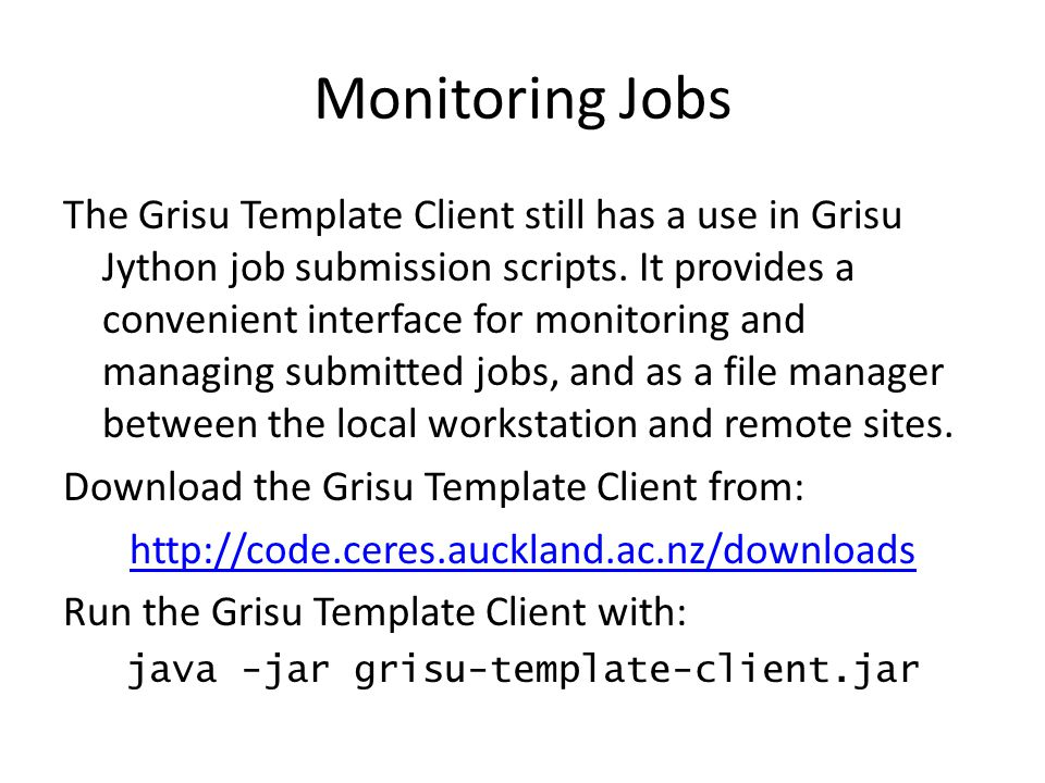 Monitoring Jobs The Grisu Template Client still has a use in Grisu Jython job submission scripts. It provides a convenient interface for monitoring an