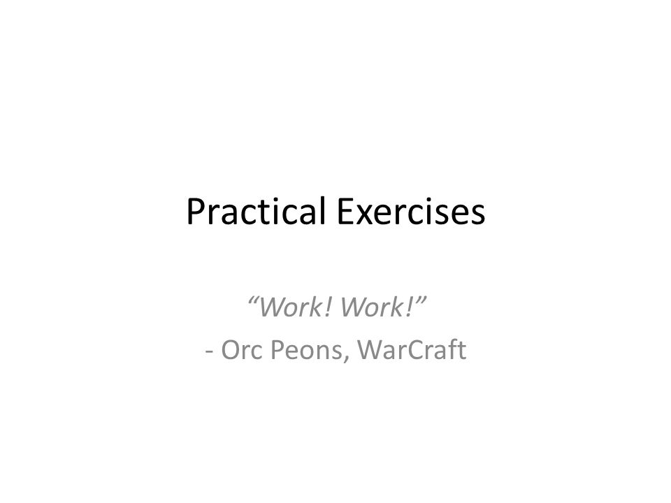 Practical Exercises Work! Work! - Orc Peons, WarCraft