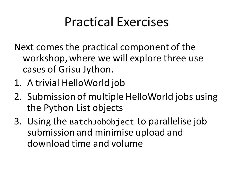 Practical Exercises Next comes the practical component of the workshop, where we will explore three use cases of Grisu Jython.