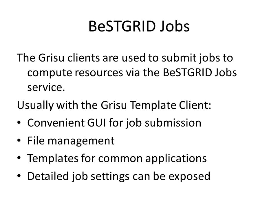 BeSTGRID Jobs The Grisu clients are used to submit jobs to compute resources via the BeSTGRID Jobs service.