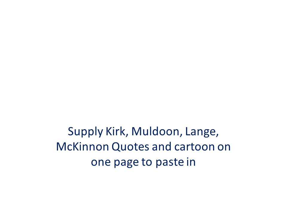 Supply Kirk, Muldoon, Lange, McKinnon Quotes and cartoon on one page to paste in