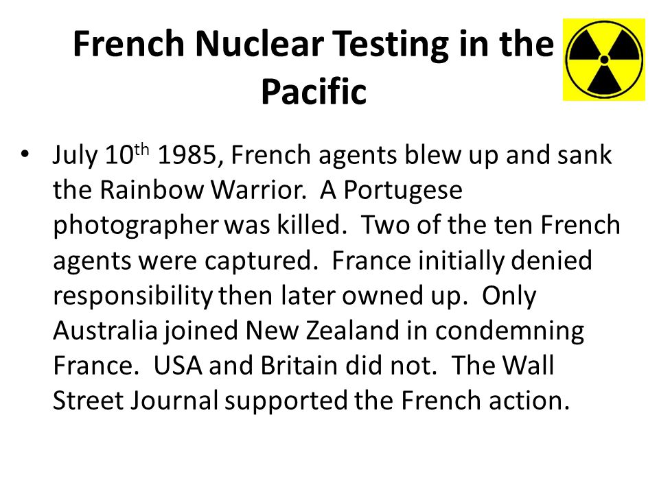 French Nuclear Testing in the Pacific July 10 th 1985, French agents blew up and sank the Rainbow Warrior.