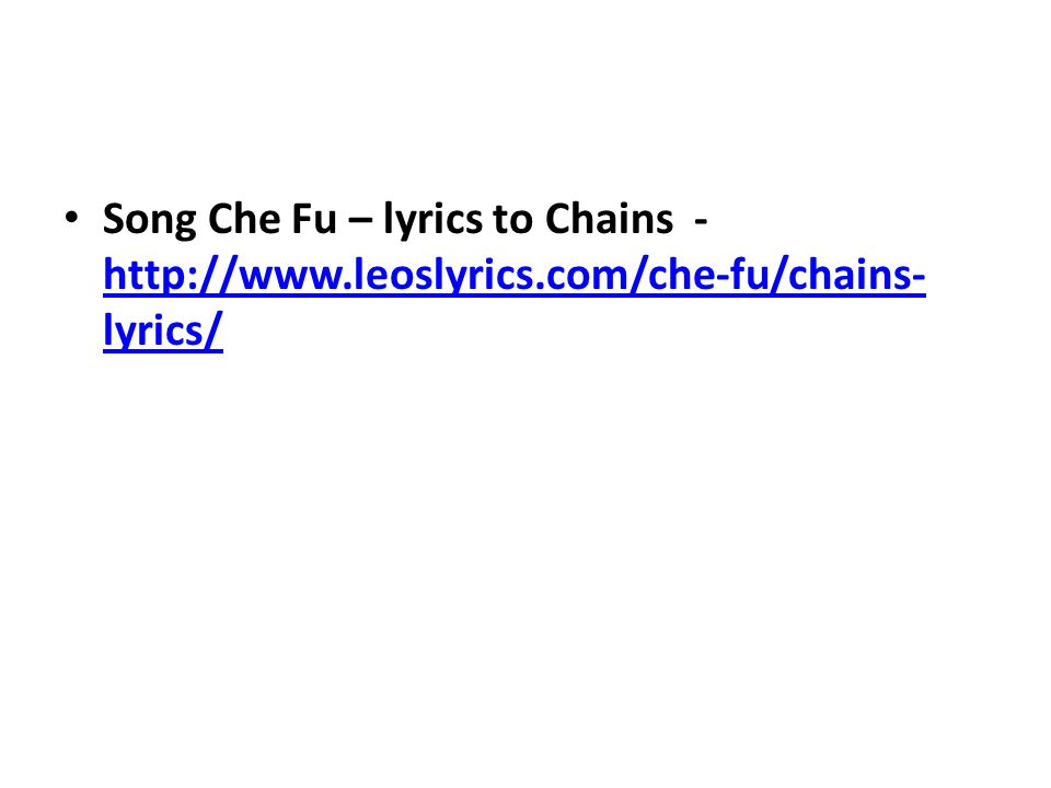 Song Che Fu – lyrics to Chains - http://www.leoslyrics.com/che-fu/chains- lyrics/ http://www.leoslyrics.com/che-fu/chains- lyrics/
