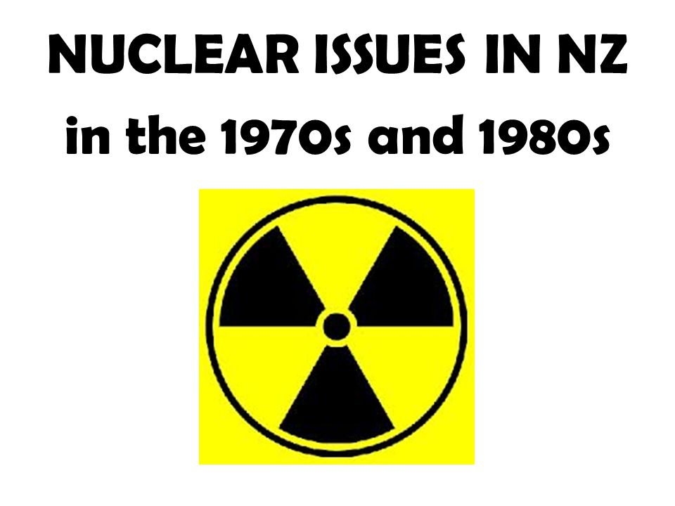 NUCLEAR ISSUES IN NZ in the 1970s and 1980s