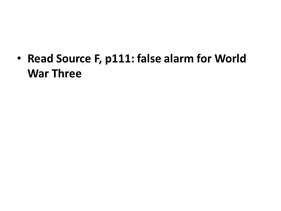 Read Source F, p111: false alarm for World War Three
