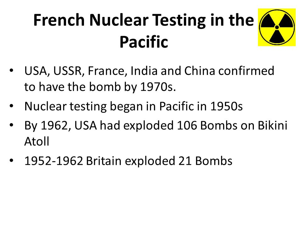 French Nuclear Testing in the Pacific USA, USSR, France, India and China confirmed to have the bomb by 1970s.