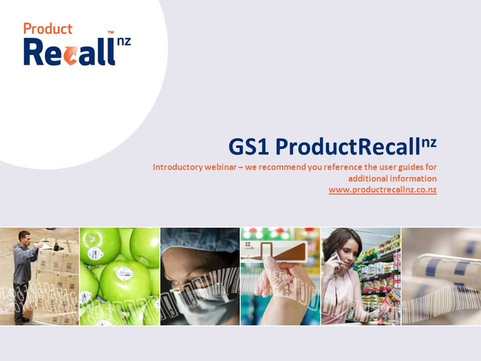 New Zealand GS1 ProductRecall nz Introductory webinar – we recommend you reference the user guides for additional information www.productrecallnz.co.n