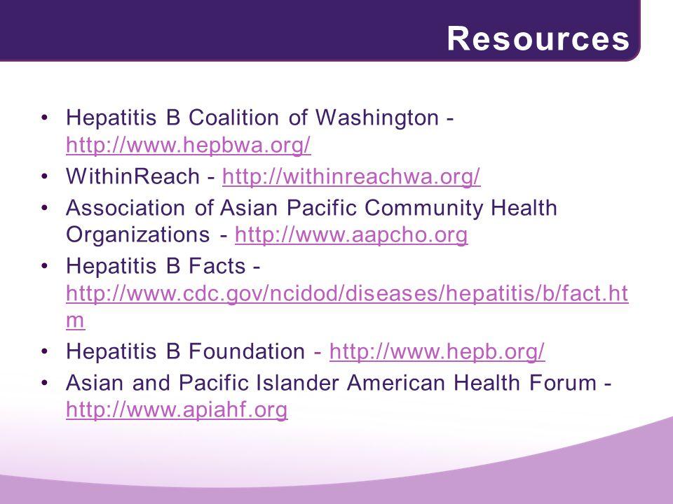 Resources Hepatitis B Coalition of Washington - http://www.hepbwa.org/ http://www.hepbwa.org/ WithinReach - http://withinreachwa.org/http://withinreac