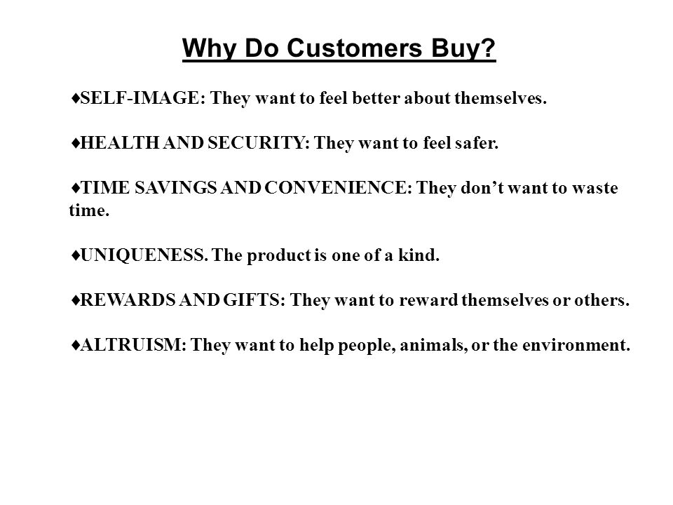 Why Do Customers Buy. SELF-IMAGE: They want to feel better about themselves.