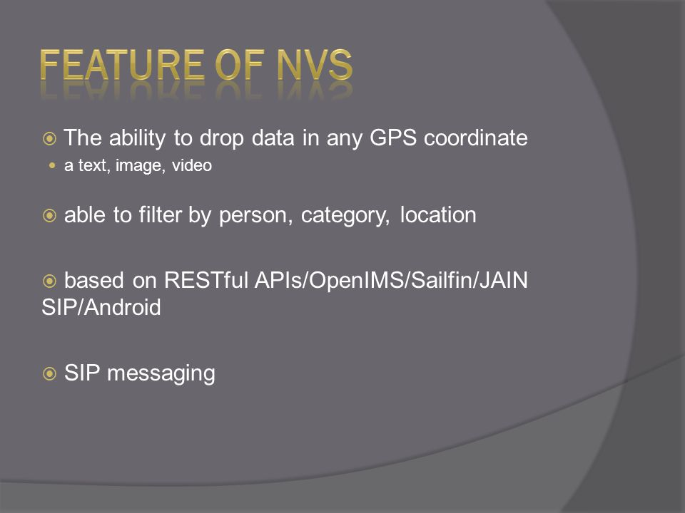  The ability to drop data in any GPS coordinate a text, image, video  able to filter by person, category, location  based on RESTful APIs/OpenIMS/Sailfin/JAIN SIP/Android  SIP messaging
