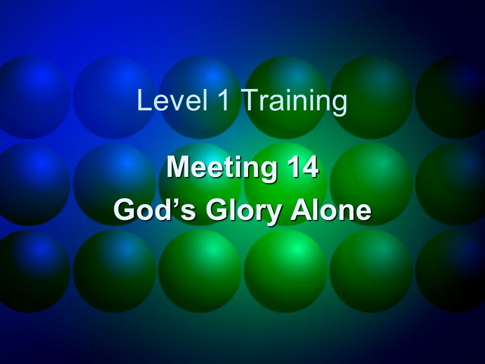 Level 1 Training Meeting 14 God's Glory Alone