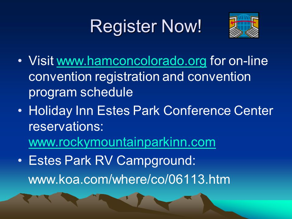 Register Now! Visit www.hamconcolorado.org for on-line convention registration and convention program schedulewww.hamconcolorado.org Holiday Inn Estes