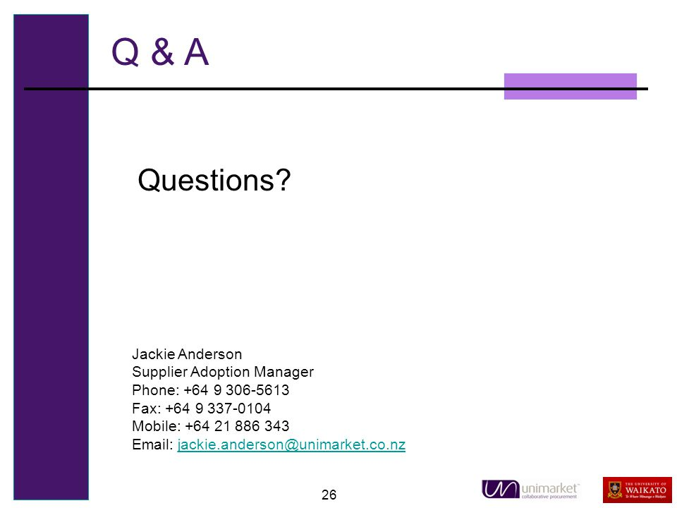 26 Q & A Questions? Jackie Anderson Supplier Adoption Manager Phone: +64 9 306-5613 Fax: +64 9 337-0104 Mobile: +64 21 886 343 Email: jackie.anderson@