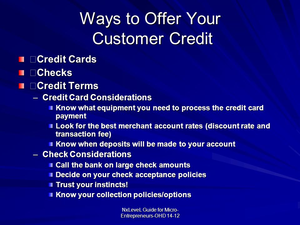 NxLeveL Guide for Micro- Entrepreneurs-OHD 14-12 Ways to Offer Your Customer Credit  Credit Cards  Checks  Credit Terms –Credit Card Considerations