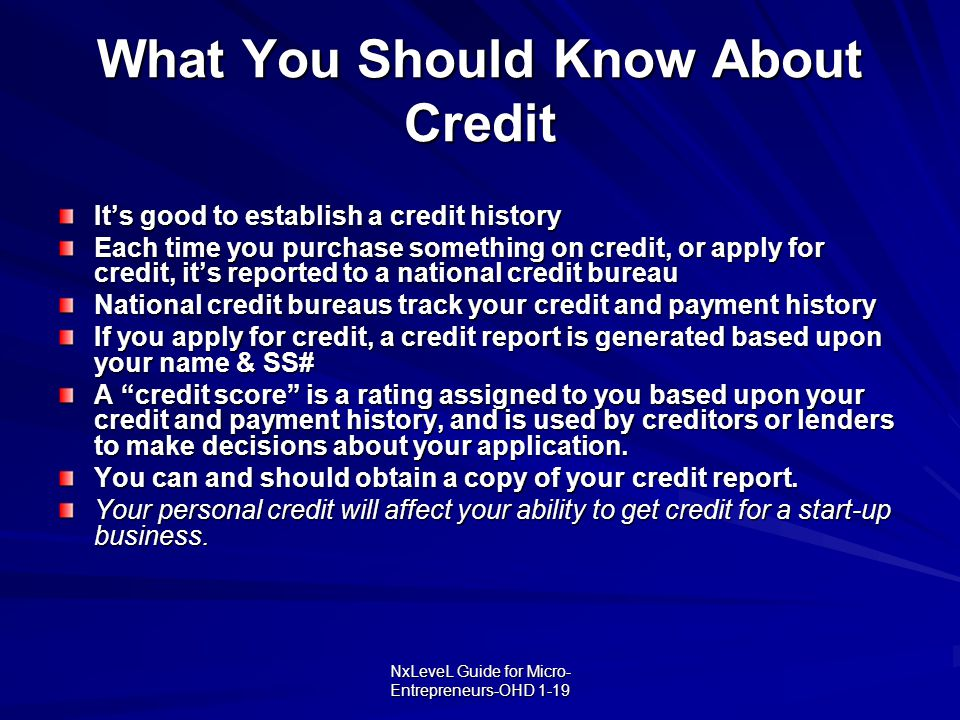 NxLeveL Guide for Micro- Entrepreneurs-OHD 1-19 What You Should Know About Credit It's good to establish a credit history Each time you purchase somet