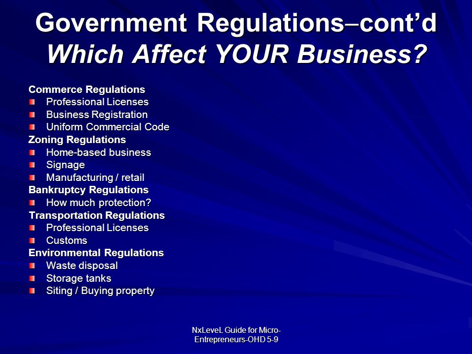 NxLeveL Guide for Micro- Entrepreneurs-OHD 5-9 Government Regulations  cont'd Which Affect YOUR Business? Commerce Regulations Professional Licenses