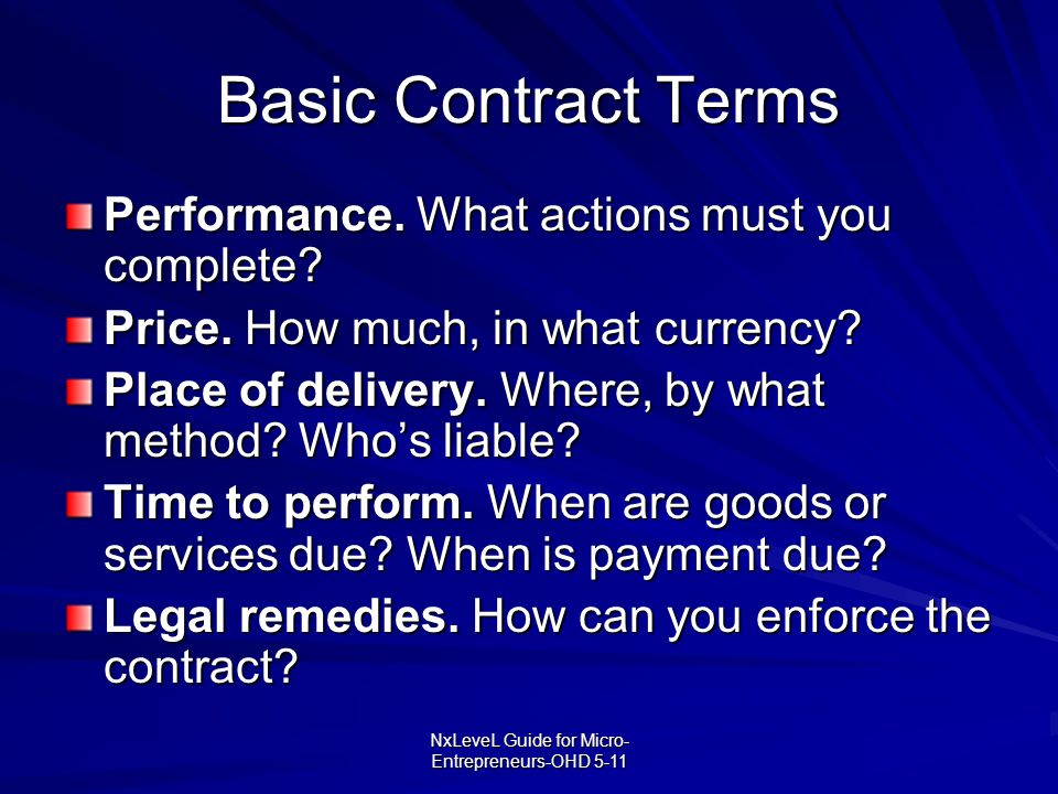 NxLeveL Guide for Micro- Entrepreneurs-OHD 5-11 Basic Contract Terms Performance. What actions must you complete? Price. How much, in what currency? P