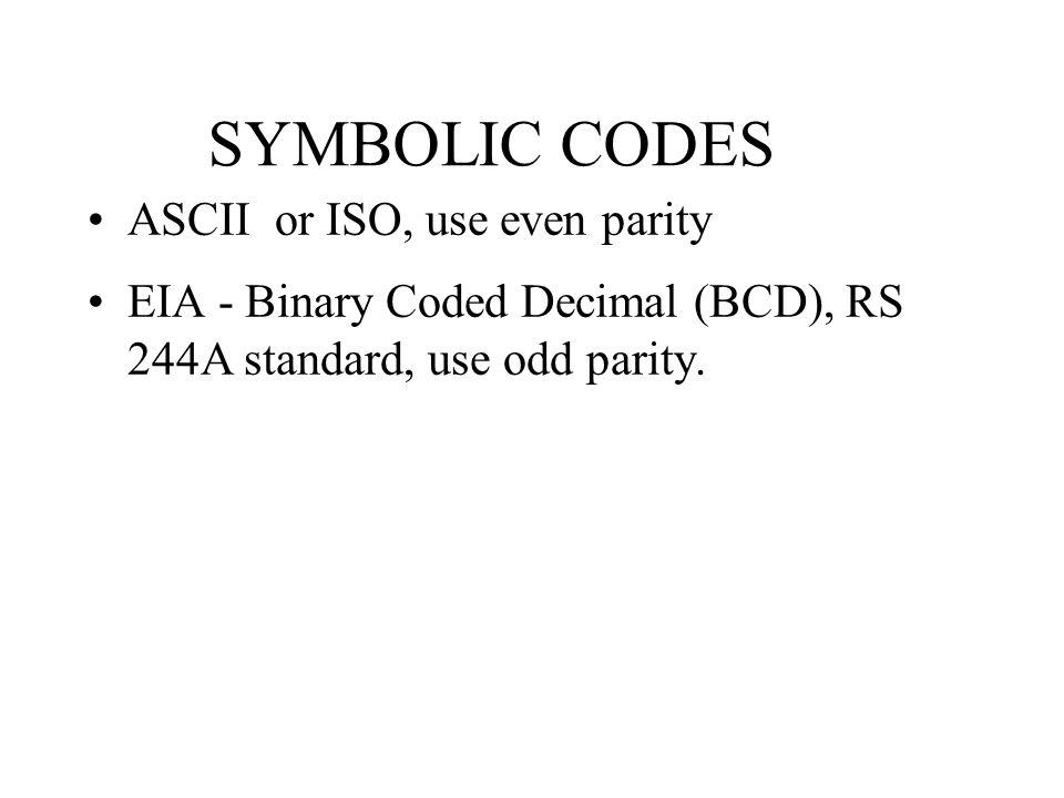 SYMBOLIC CODES ASCII or ISO, use even parity EIA - Binary Coded Decimal (BCD), RS 244A standard, use odd parity.