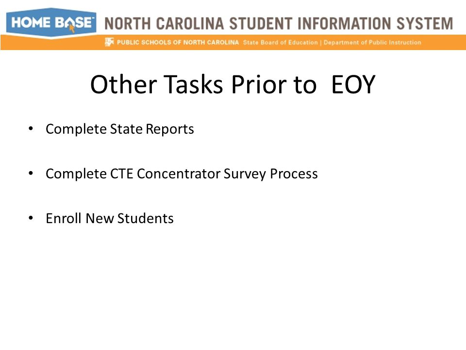 Other Tasks Prior to EOY Complete State Reports Complete CTE Concentrator Survey Process Enroll New Students
