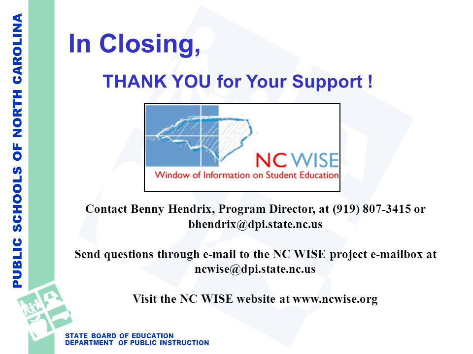 PUBLIC SCHOOLS OF NORTH CAROLINA STATE BOARD OF EDUCATION DEPARTMENT OF PUBLIC INSTRUCTION In Closing, THANK YOU for Your Support ! Contact Benny Hend