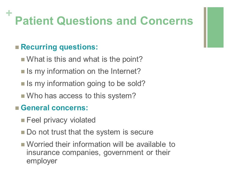 + Patient Questions and Concerns Recurring questions: What is this and what is the point.