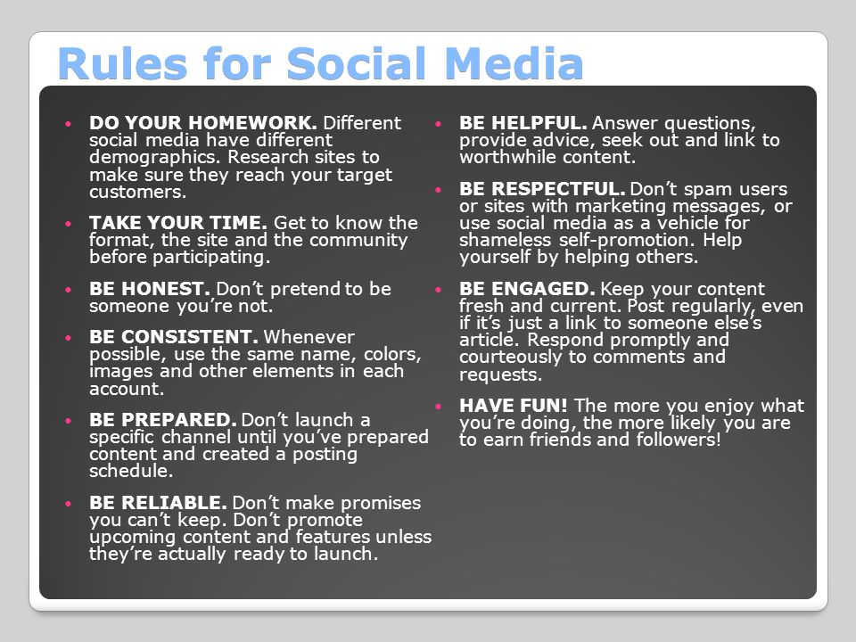 Rules for Social Media DO YOUR HOMEWORK. Different social media have different demographics. Research sites to make sure they reach your target custom