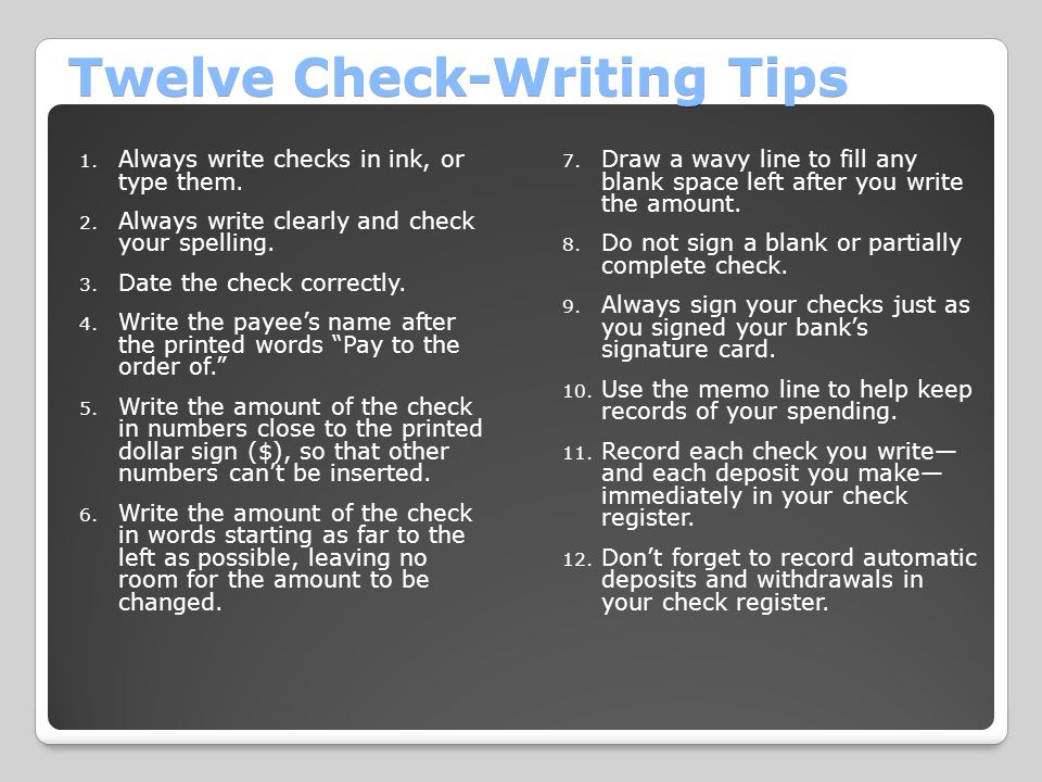 Twelve Check-Writing Tips 1.Always write checks in ink, or type them.