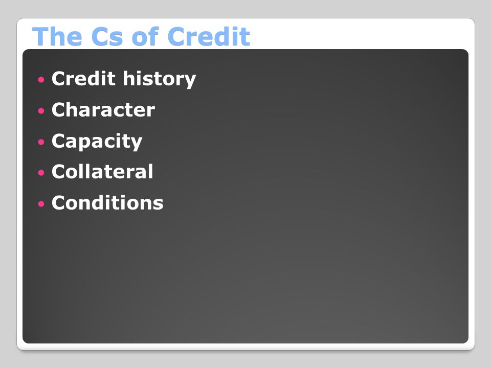 The Cs of Credit Credit history Character Capacity Collateral Conditions