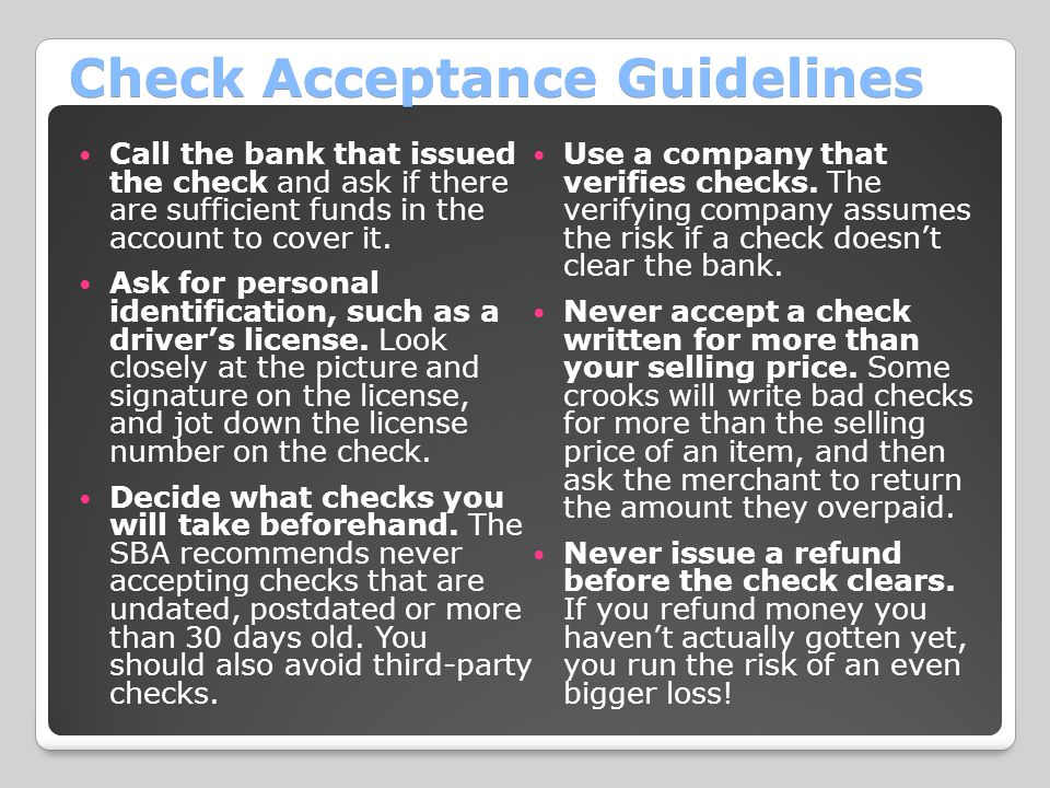 Check Acceptance Guidelines Call the bank that issued the check and ask if there are sufficient funds in the account to cover it.