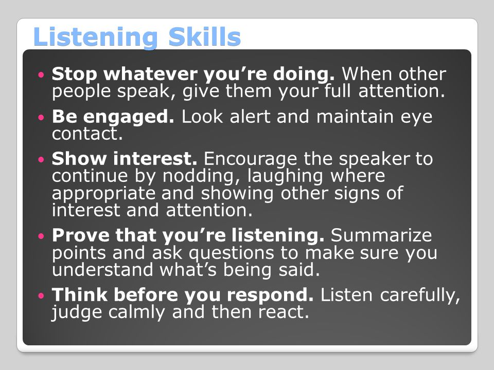 Listening Skills Stop whatever you're doing.