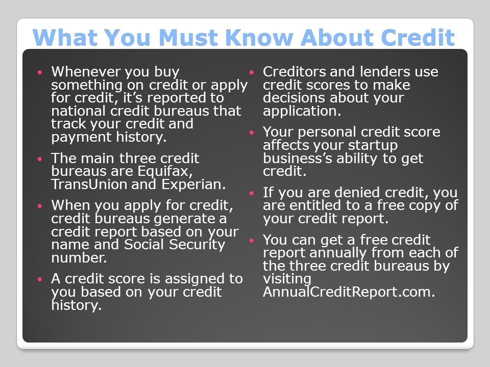 What You Must Know About Credit Whenever you buy something on credit or apply for credit, it's reported to national credit bureaus that track your credit and payment history.