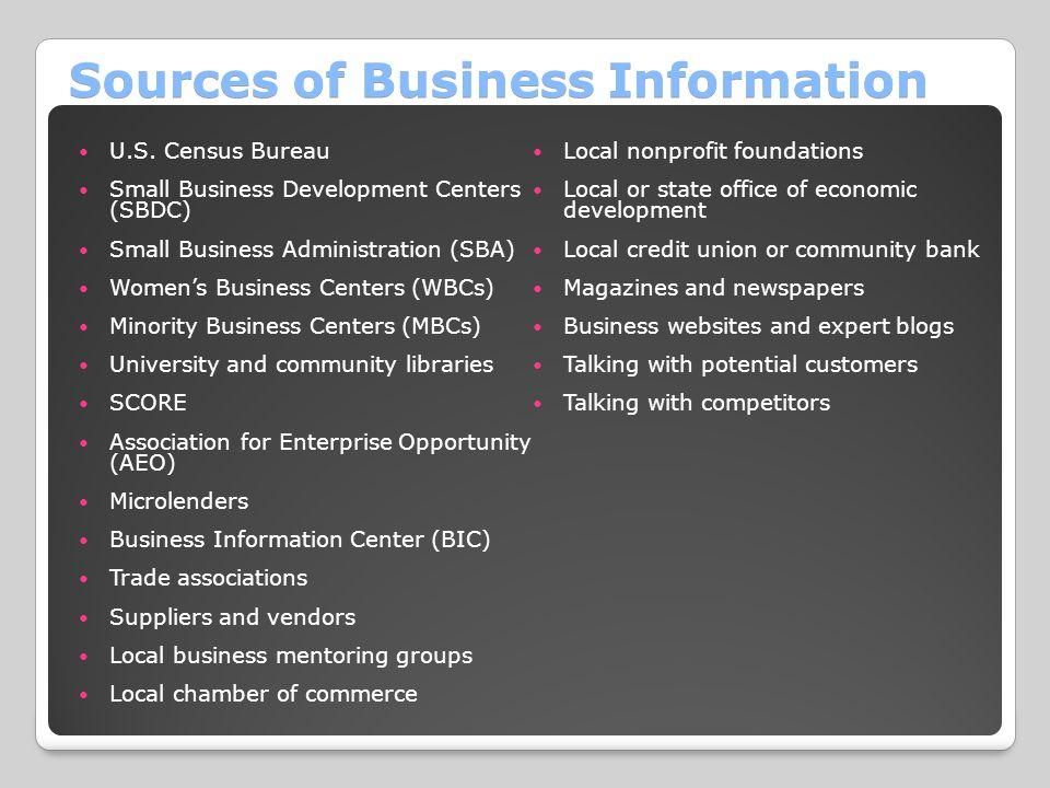 Sources of Business Information U.S. Census Bureau Small Business Development Centers (SBDC) Small Business Administration (SBA) Women's Business Cent