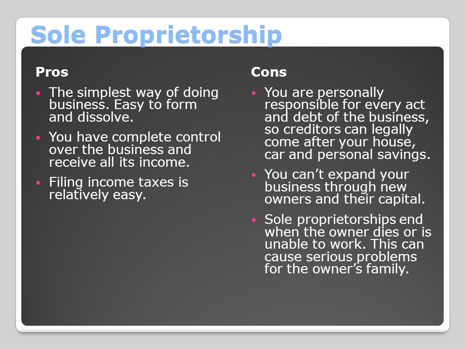 Sole Proprietorship Pros The simplest way of doing business.