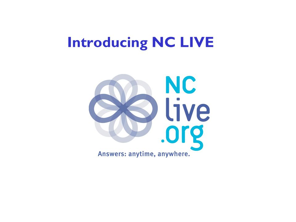 NC LIVE: Information at our fingertips We live in a society driven by information.