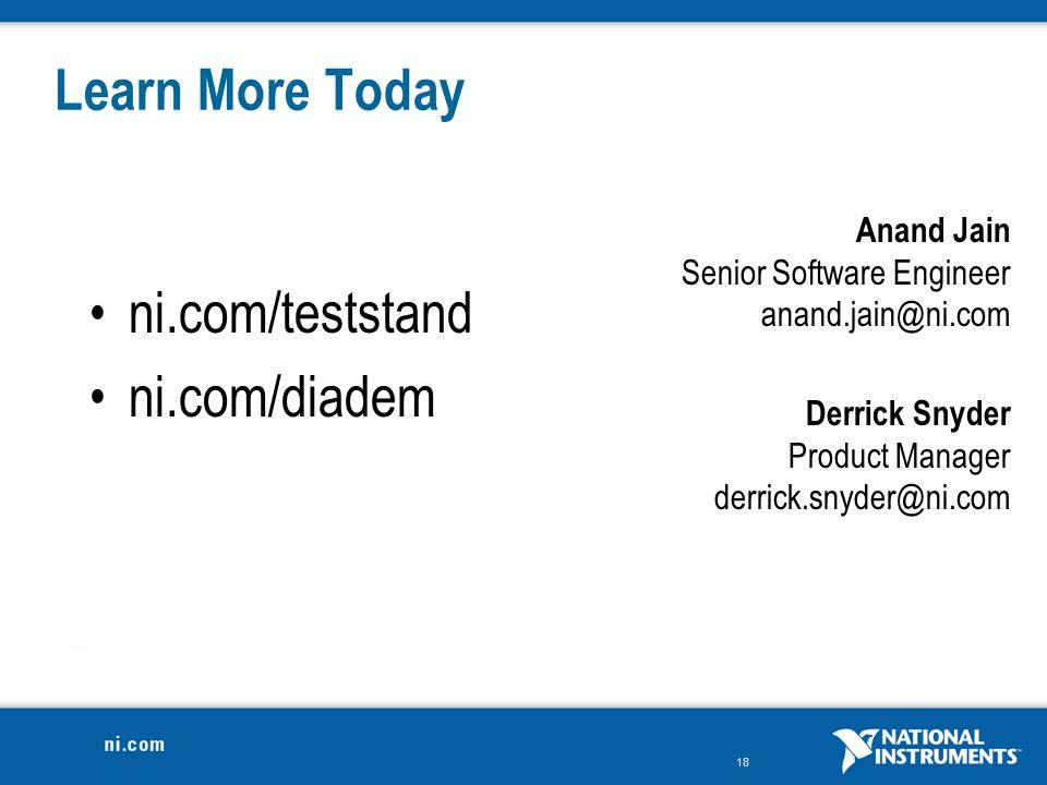18 Learn More Today Derrick Snyder Product Manager derrick.snyder@ni.com Anand Jain Senior Software Engineer anand.jain@ni.com ni.com/teststand ni.com